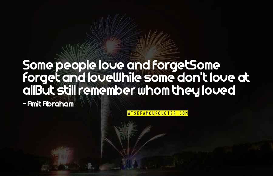 Don't Forget I Love You Quotes By Amit Abraham: Some people love and forgetSome forget and loveWhile
