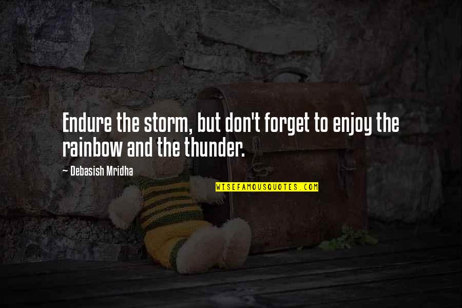 Don't Forget I Love You Quotes By Debasish Mridha: Endure the storm, but don't forget to enjoy
