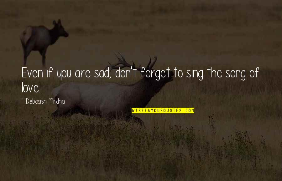 Don't Forget I Love You Quotes By Debasish Mridha: Even if you are sad, don't forget to