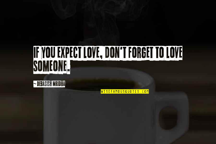 Don't Forget I Love You Quotes By Debasish Mridha: If you expect love, don't forget to love