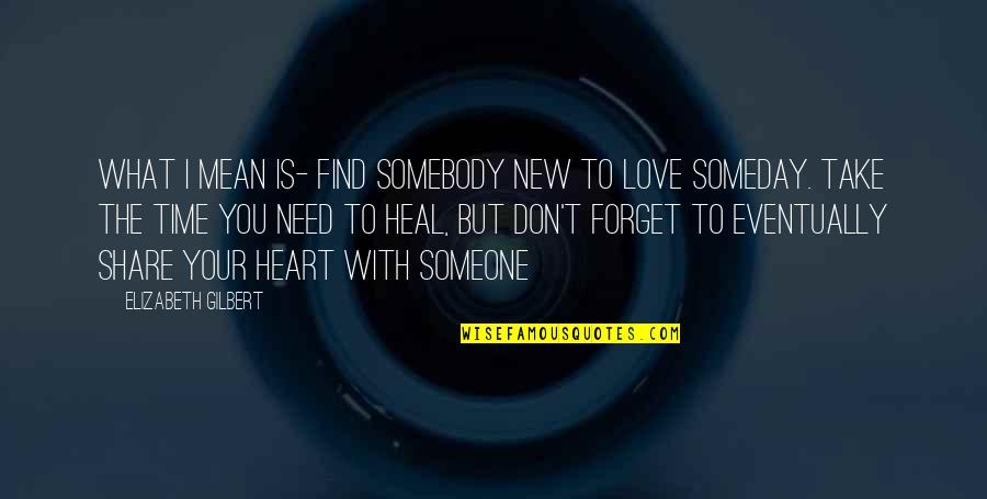 Don't Forget I Love You Quotes By Elizabeth Gilbert: What I mean is- find somebody new to