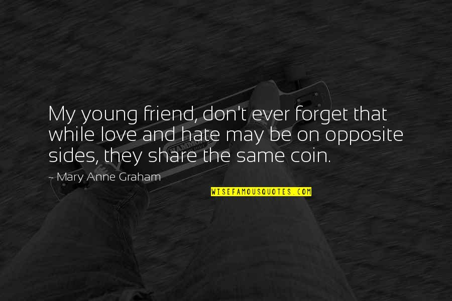 Don't Forget I Love You Quotes By Mary Anne Graham: My young friend, don't ever forget that while