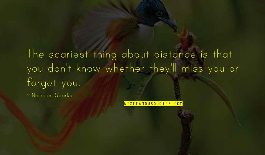 Don't Forget I Love You Quotes By Nicholas Sparks: The scariest thing about distance is that you