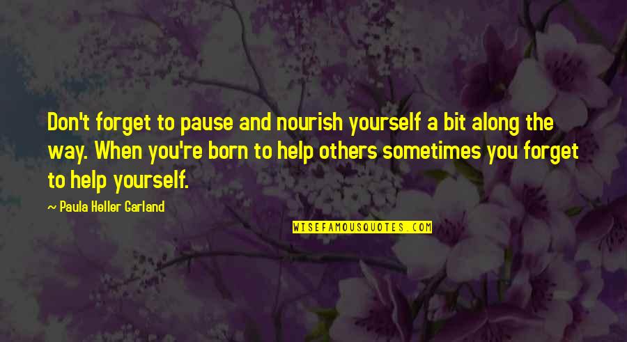 Don't Forget I Love You Quotes By Paula Heller Garland: Don't forget to pause and nourish yourself a