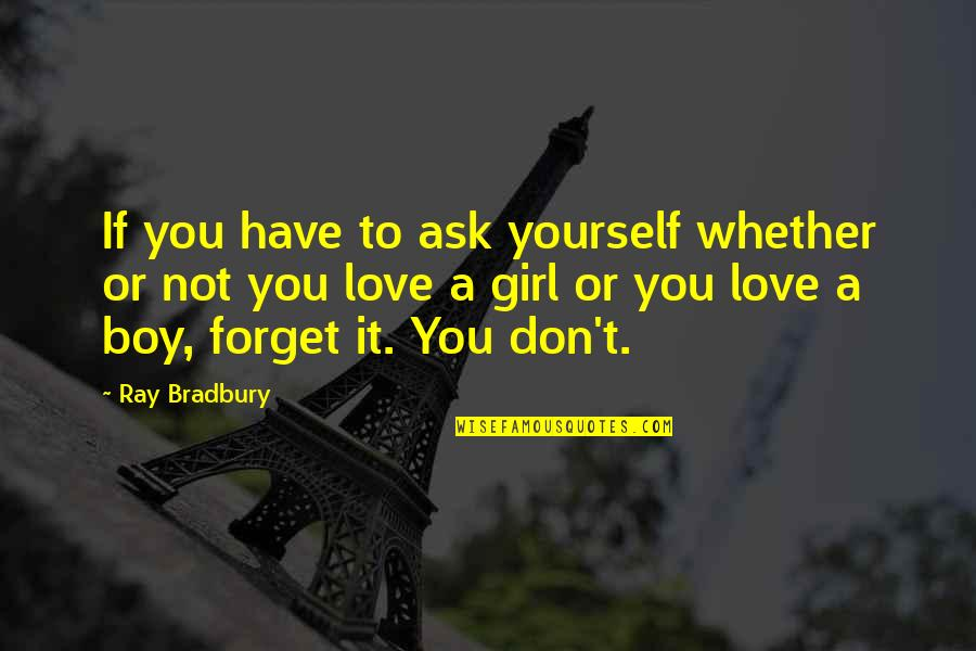 Don't Forget I Love You Quotes By Ray Bradbury: If you have to ask yourself whether or