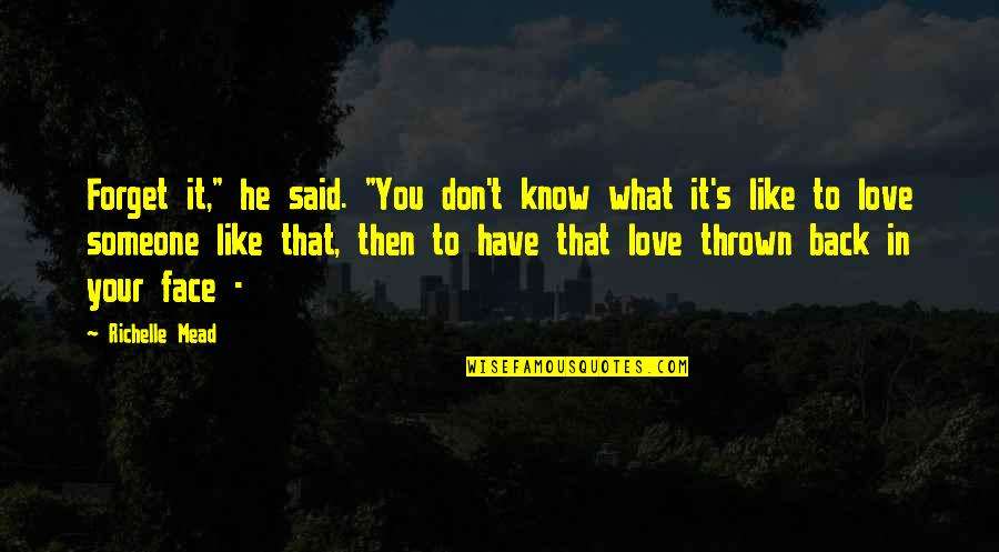 "Don't Forget I Love You Quotes By Richelle Mead: Forget it,"" he said. ""You don't know what"