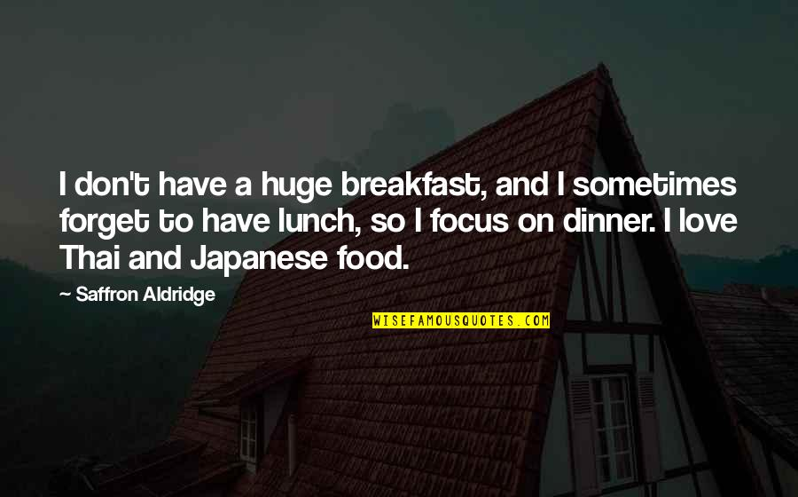 Don't Forget I Love You Quotes By Saffron Aldridge: I don't have a huge breakfast, and I