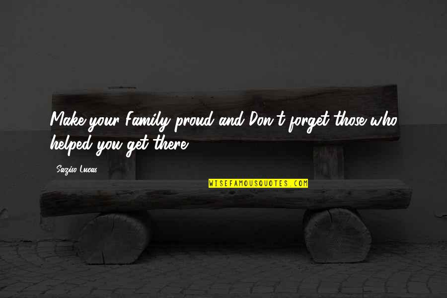 Don't Forget I Love You Quotes By Saziso Lucas: Make your Family proud and Don't forget those