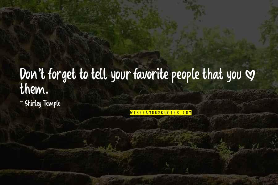 Don't Forget I Love You Quotes By Shirley Temple: Don't forget to tell your favorite people that