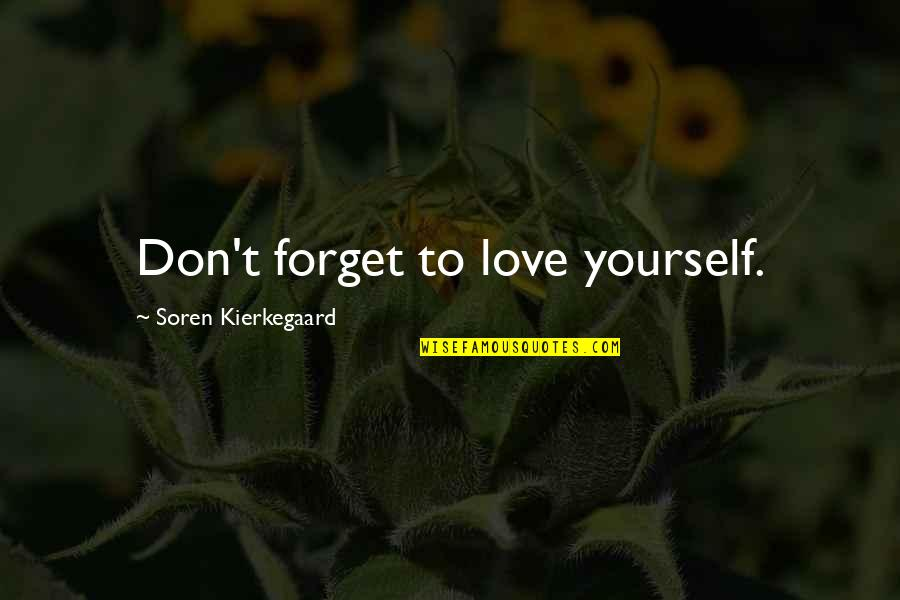Don't Forget I Love You Quotes By Soren Kierkegaard: Don't forget to love yourself.