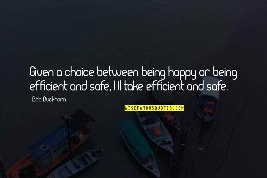 Don't Get Taken Advantage Of Quotes By Bob Buckhorn: Given a choice between being happy or being