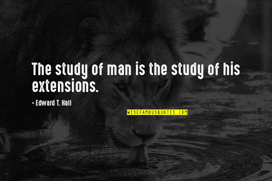 Don't Get Taken Advantage Of Quotes By Edward T. Hall: The study of man is the study of