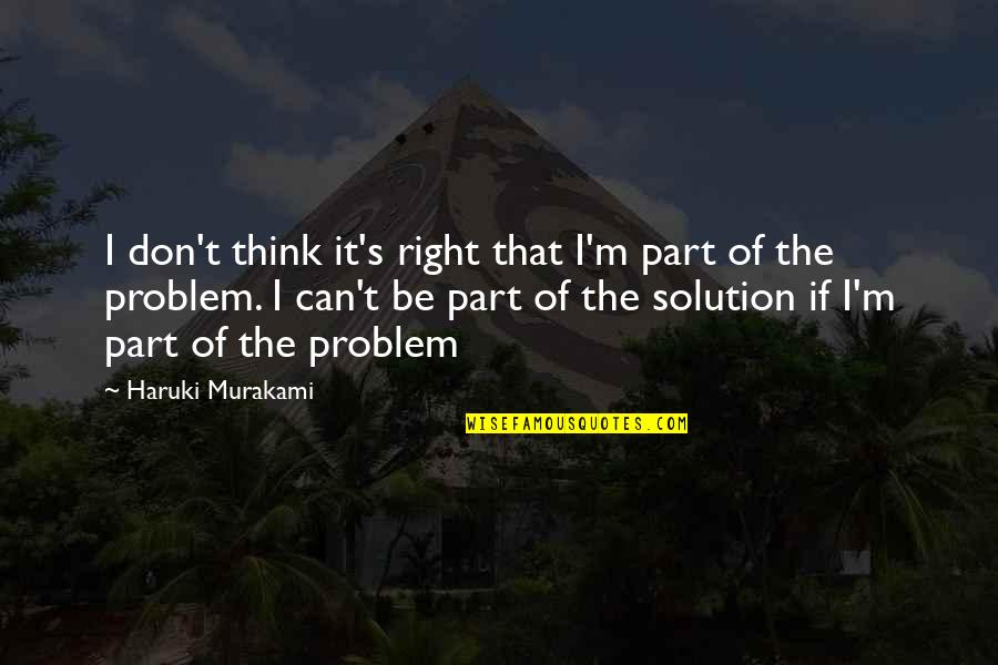 Don't Get Taken Advantage Of Quotes By Haruki Murakami: I don't think it's right that I'm part