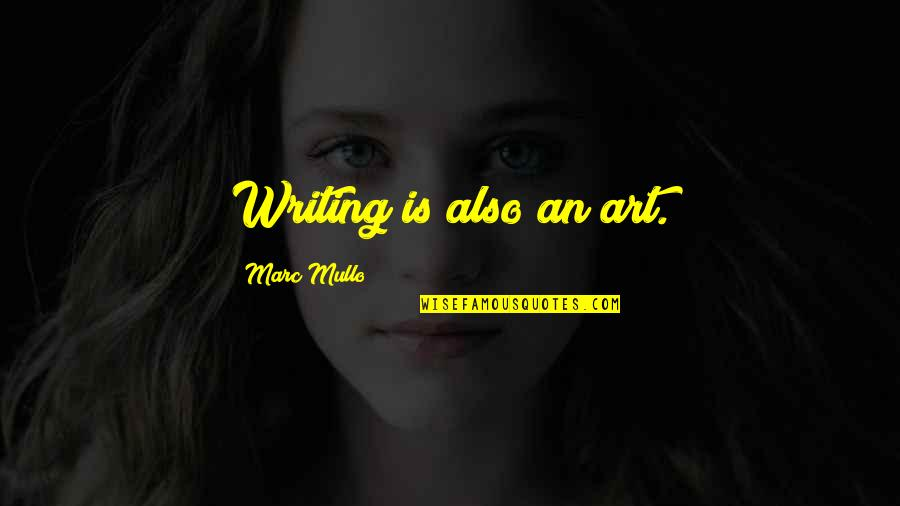 Don't Get Taken Advantage Of Quotes By Marc Mullo: Writing is also an art.
