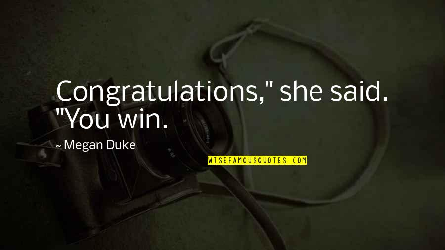 "Don't Get Taken Advantage Of Quotes By Megan Duke: Congratulations,"" she said. ""You win."