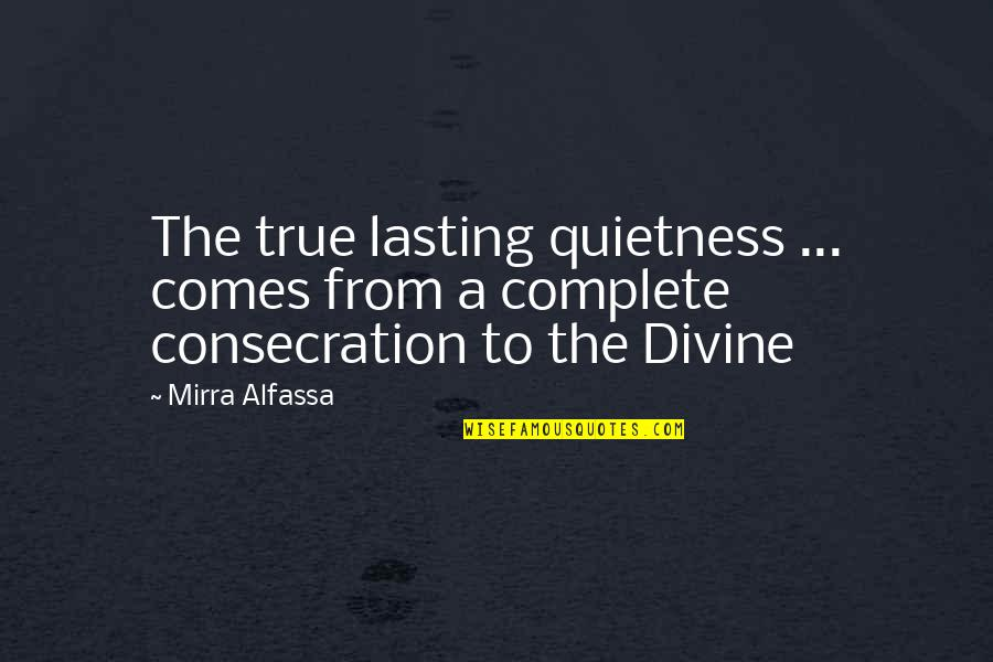 Don't Get Taken Advantage Of Quotes By Mirra Alfassa: The true lasting quietness ... comes from a