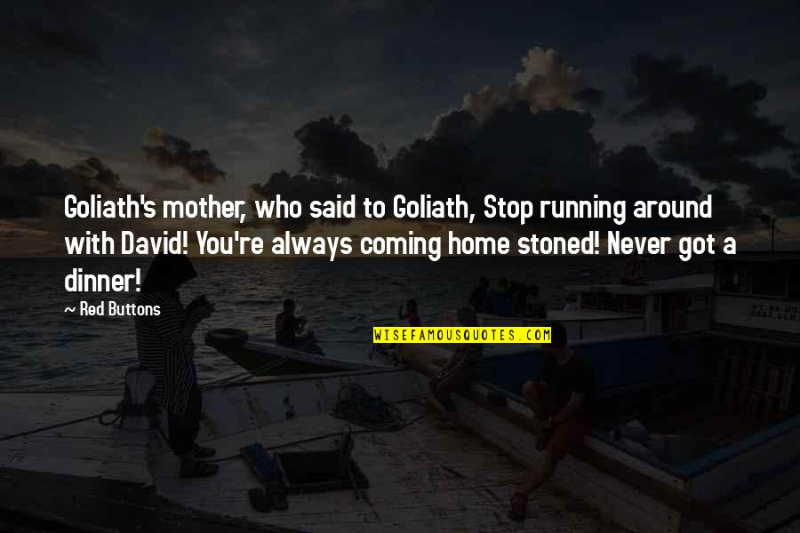 Don't Get Taken Advantage Of Quotes By Red Buttons: Goliath's mother, who said to Goliath, Stop running