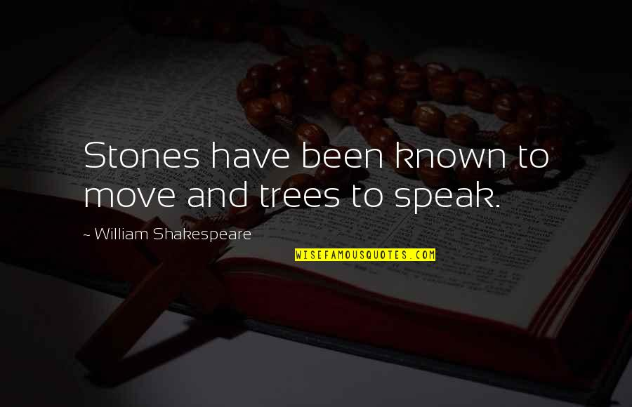 Don't Get Taken Advantage Of Quotes By William Shakespeare: Stones have been known to move and trees