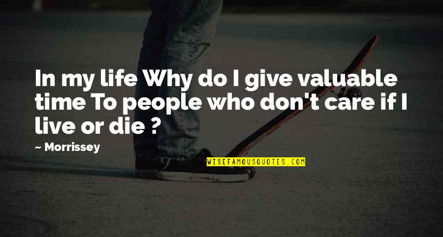 Don't Give Importance Quotes By Morrissey: In my life Why do I give valuable