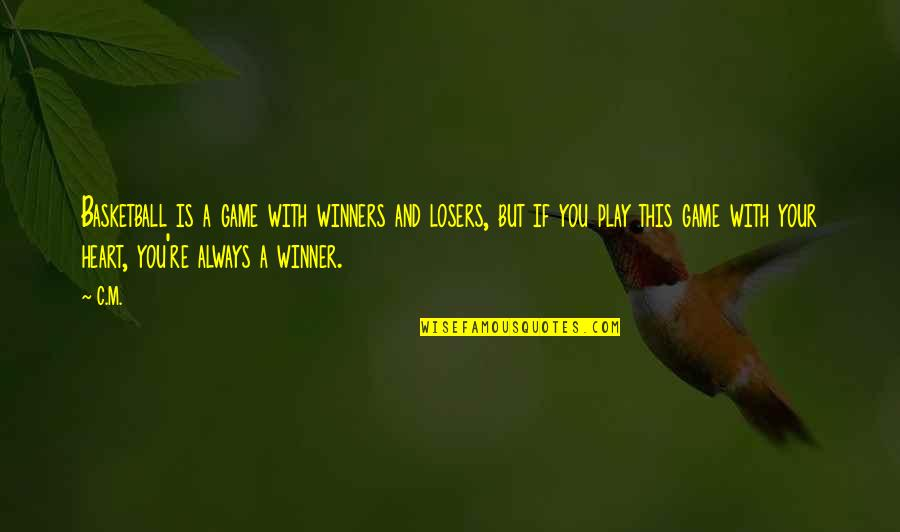 Don't Go Away Love Quotes By C.M.: Basketball is a game with winners and losers,