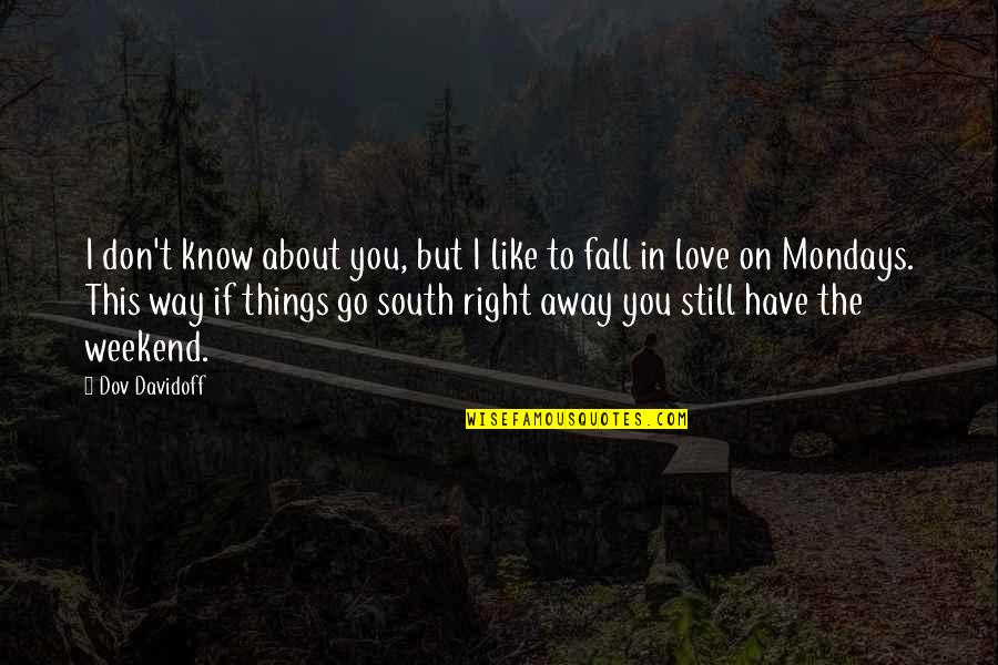 Don't Go Away Love Quotes By Dov Davidoff: I don't know about you, but I like