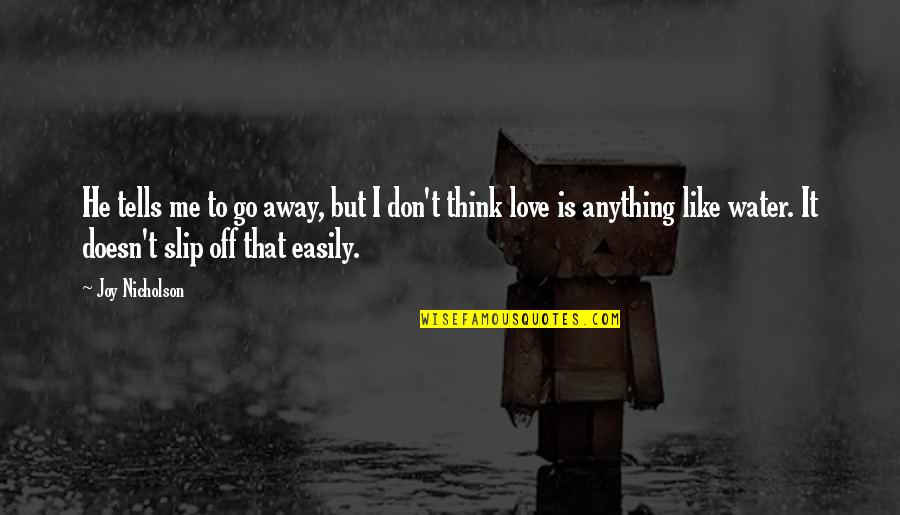 Don't Go Away Love Quotes By Joy Nicholson: He tells me to go away, but I