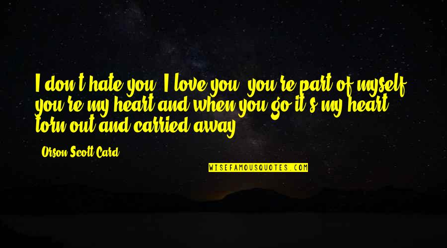Don't Go Away Love Quotes By Orson Scott Card: I don't hate you, I love you, you're