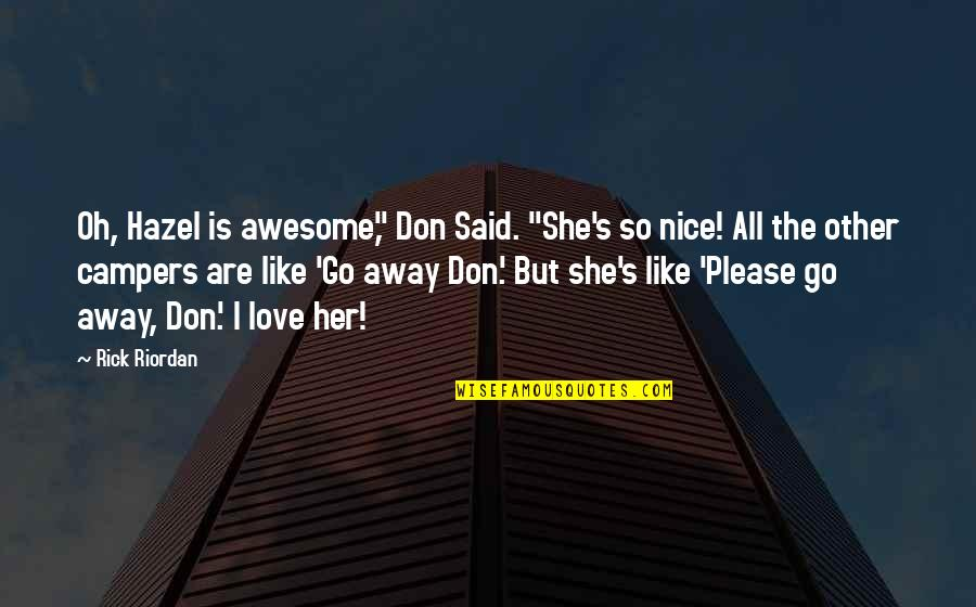 "Don't Go Away Love Quotes By Rick Riordan: Oh, Hazel is awesome,"" Don Said. ""She's so"
