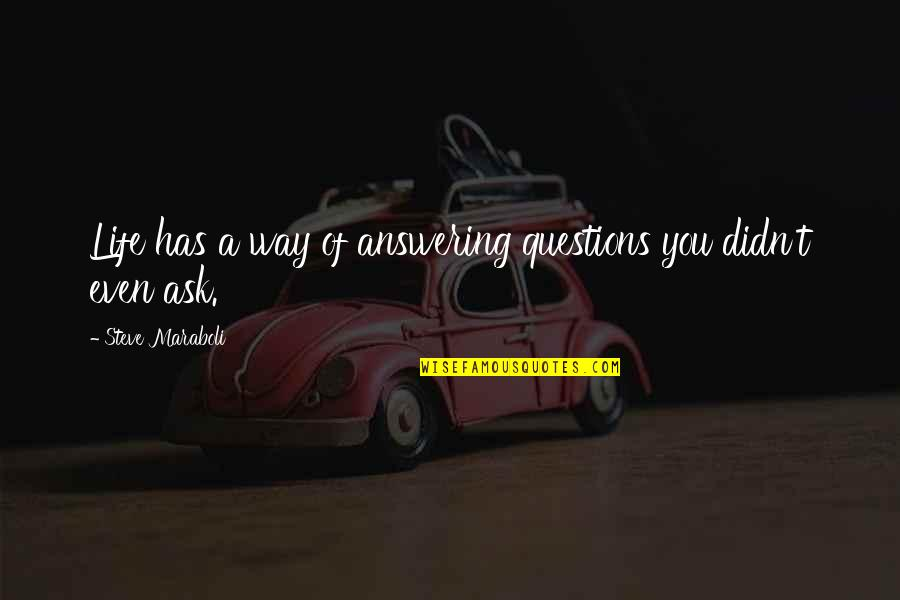 Don't Go Away Love Quotes By Steve Maraboli: Life has a way of answering questions you