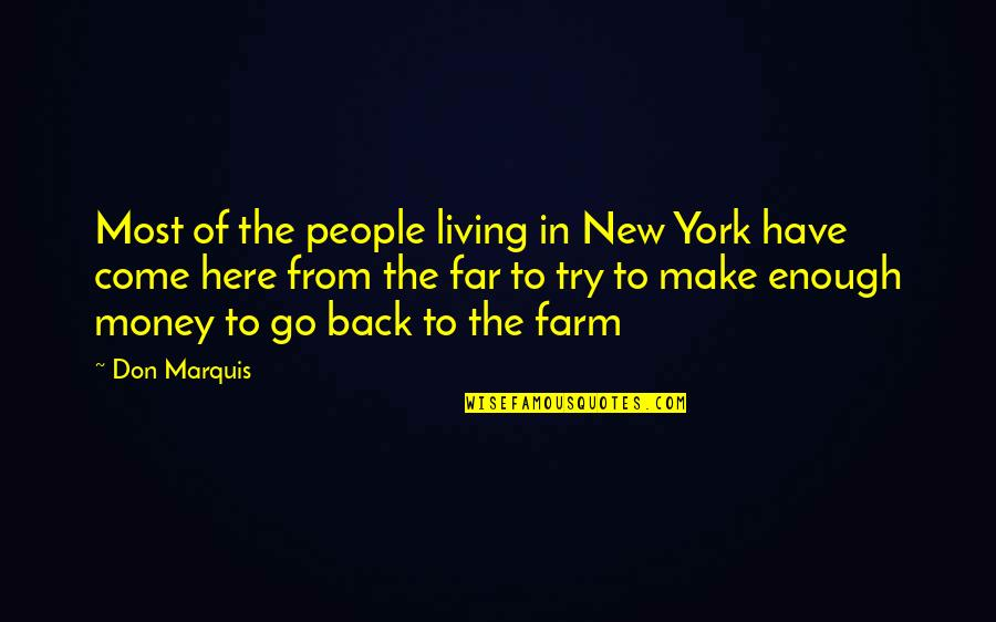 Don't Go Far Quotes By Don Marquis: Most of the people living in New York