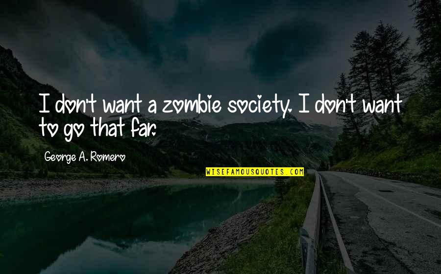 Don't Go Far Quotes By George A. Romero: I don't want a zombie society. I don't
