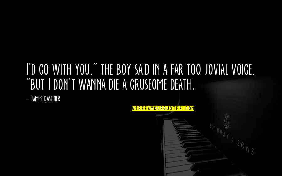 "Don't Go Far Quotes By James Dashner: I'd go with you,"" the boy said in"
