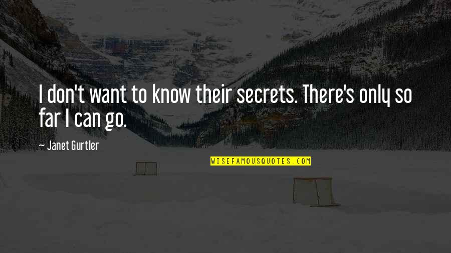 Don't Go Far Quotes By Janet Gurtler: I don't want to know their secrets. There's