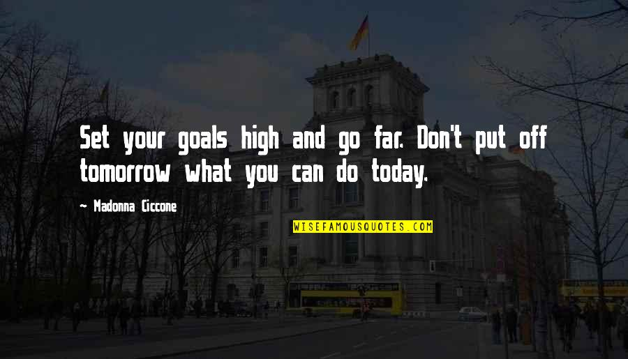 Don't Go Far Quotes By Madonna Ciccone: Set your goals high and go far. Don't