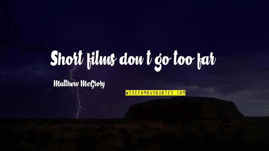 Don't Go Far Quotes By Matthew McGrory: Short films don't go too far.