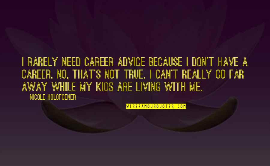 Don't Go Far Quotes By Nicole Holofcener: I rarely need career advice because I don't
