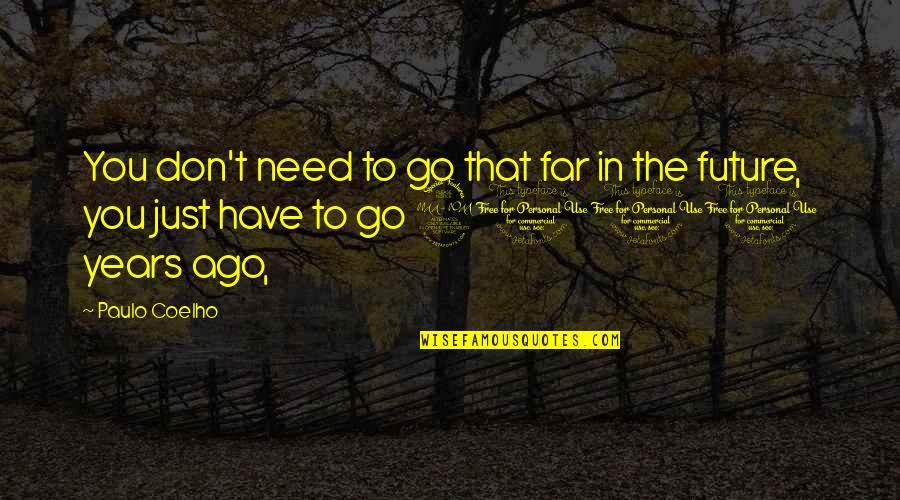 Don't Go Far Quotes By Paulo Coelho: You don't need to go that far in