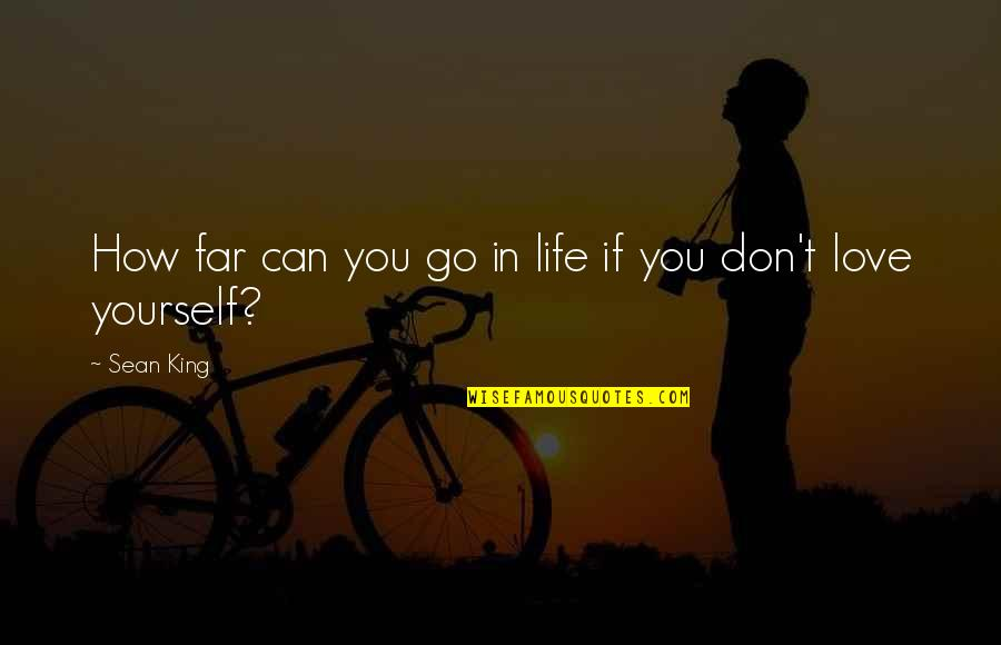 Don't Go Far Quotes By Sean King: How far can you go in life if