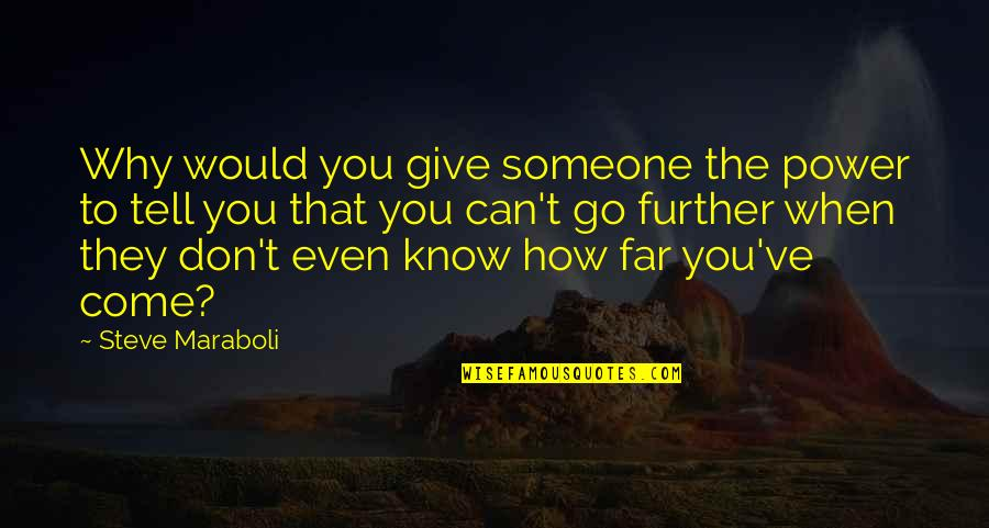 Don't Go Far Quotes By Steve Maraboli: Why would you give someone the power to