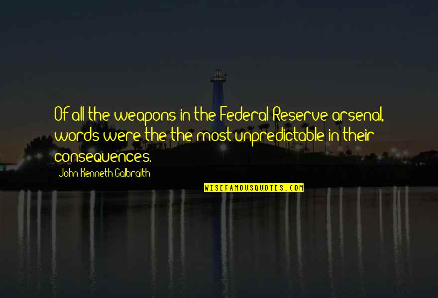 Don't Hide Yourself From Me Quotes By John Kenneth Galbraith: Of all the weapons in the Federal Reserve