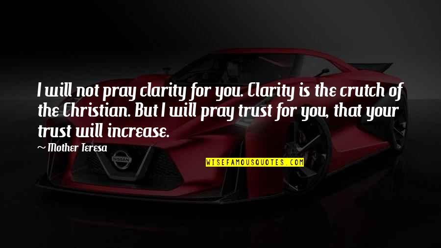 Dont Hmu Quotes By Mother Teresa: I will not pray clarity for you. Clarity