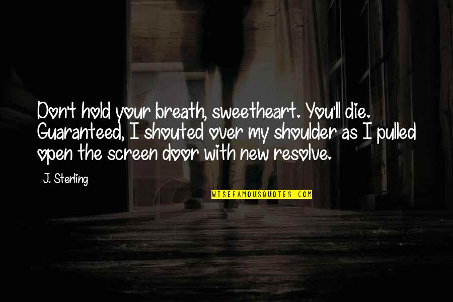 Don't Hold Your Breath Quotes By J. Sterling: Don't hold your breath, sweetheart. You'll die. Guaranteed,