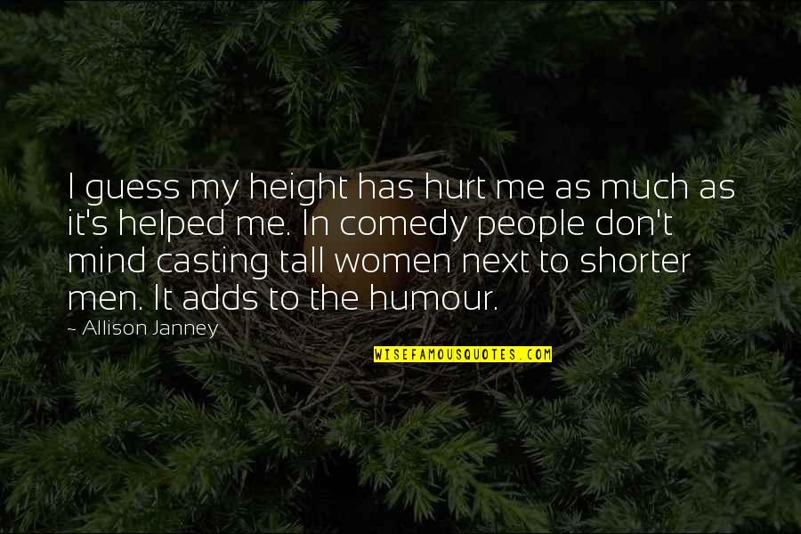 Don't Hurt Me So Much Quotes By Allison Janney: I guess my height has hurt me as
