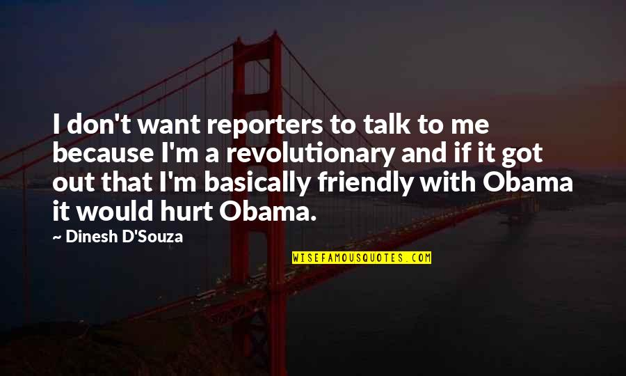 Don't Hurt Me So Much Quotes By Dinesh D'Souza: I don't want reporters to talk to me