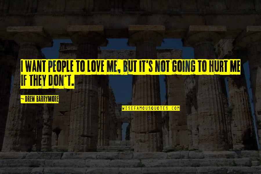 Don't Hurt Me So Much Quotes By Drew Barrymore: I want people to love me, but it's