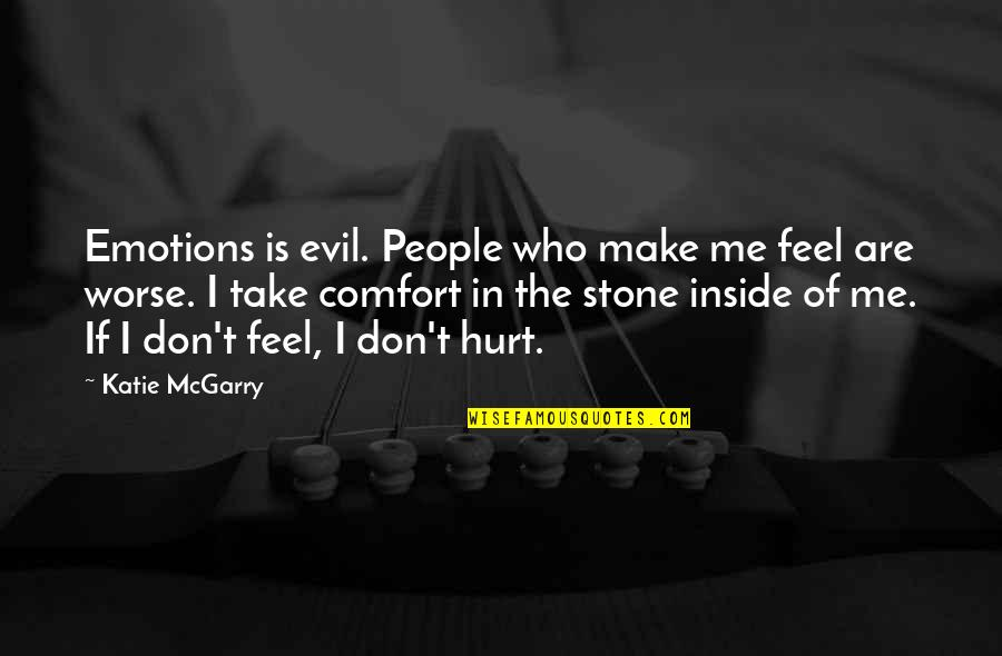 Don't Hurt Me So Much Quotes By Katie McGarry: Emotions is evil. People who make me feel