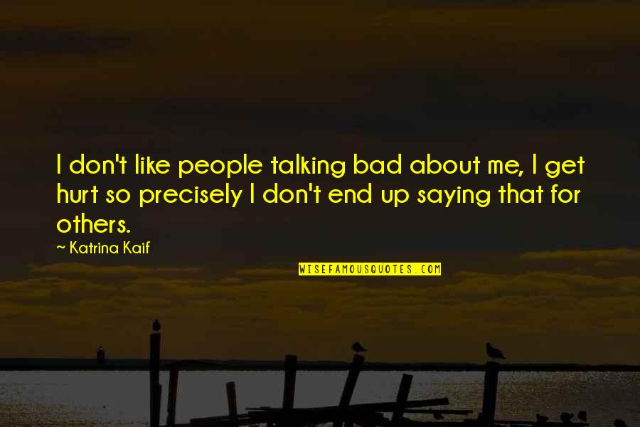 Don't Hurt Me So Much Quotes By Katrina Kaif: I don't like people talking bad about me,