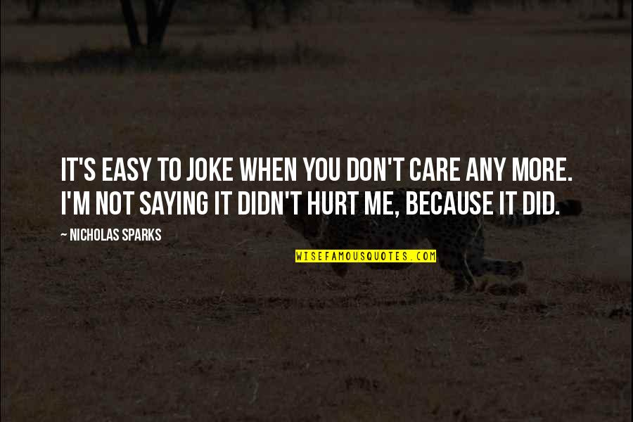 Don't Hurt Me So Much Quotes By Nicholas Sparks: It's easy to joke when you don't care