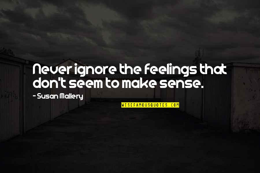 Don't Ignore Your Feelings Quotes By Susan Mallery: Never ignore the feelings that don't seem to