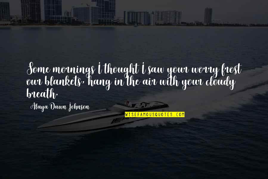 Don't Judge Funny Quotes By Alaya Dawn Johnson: Some mornings I thought I saw your worry